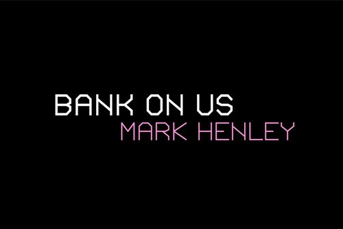 Mark Henley - Bank On Us